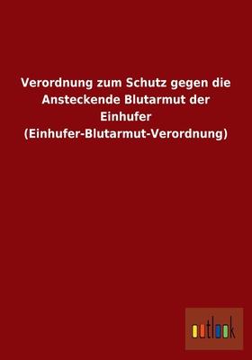 Verordnung Zum Schutz Gegen Die Ansteckende Blutarmut Der Einhufer (Einhufer-Blutarmut-Verordnung) - Outlook Verlag (Editor)