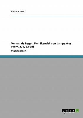 Verres ALS Legat: Der Skandal Von Lampsakos (Verr. 2, 1, 63-69) - Holz, Corinna