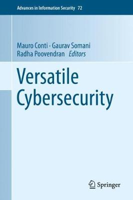 Versatile Cybersecurity - Conti, Mauro (Editor), and Somani, Gaurav (Editor), and Poovendran, Radha (Editor)