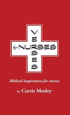 Verses for Nurses: Biblical Inspiration for Nurses - Mosley, Curtis Clarke
