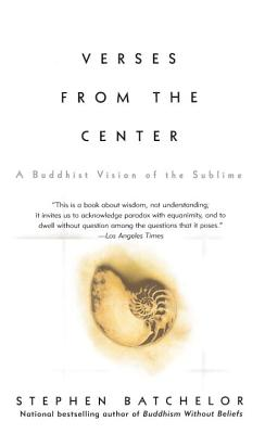 Verses from the Center: A Buddhist Vision of the Sublime - Batchelor, Stephen