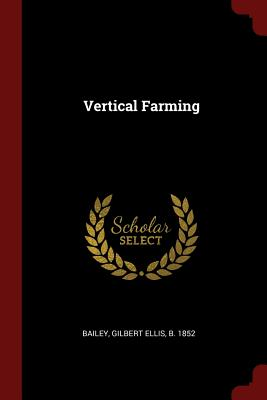 Vertical Farming - Bailey, Gilbert Ellis B 1852 (Creator)