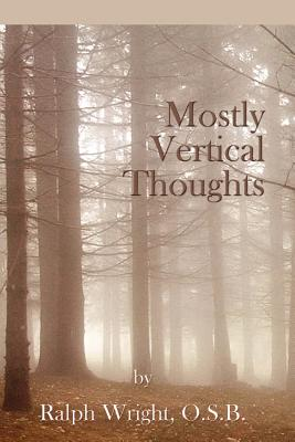Vertical Thoughts - Wright, Father Ralph, and Jones, Mary Ellen (Editor), and Mathis, William Edward (Photographer)