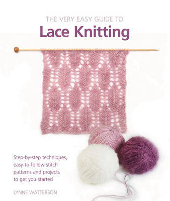 Very Easy Lace Knitting: Step-by-step Techniques, Easy-to-follow Stitch Patterns, and Projects to Get You Started - Watterson, Lynne