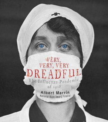 Very, Very, Very Dreadful: The Influenza Pandemic of 1918 - Marrin, Albert