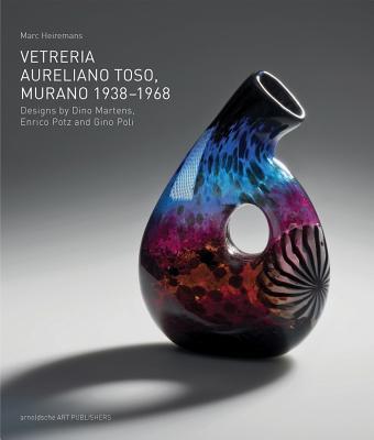 VETRERIA AURELIANO TOSO: Murano 1938 - 1968 - Heiremans, Marc (Editor)