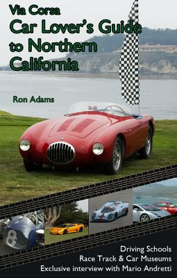 Via Corsa Car Lover's Guide to Northern California - Adams, Ronald