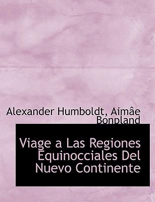 Viage a Las Regiones Equinocciales del Nuevo Continente - Humboldt, Alexander, and Bonpland, Aime