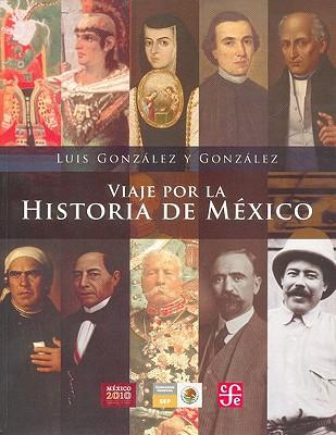 Viaje Por La Historia de Mexico - Gonzalez Y Gonzalez, Luis