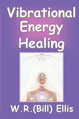 Vibrational Energy Healing - Ellis, William R