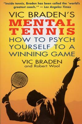 Vic Braden's Mental Tennis: How to Psych Yourself to a Winning Game - Braden, Vic, and Wool, Robert