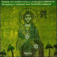 Victoria: Ave Maris Stella; O Quam Gloriosum - Westminster Cathedral Choir / David Hill
