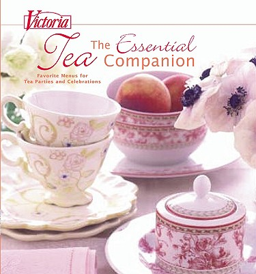 Victoria: The Essential Tea Companion: Favorite Menus for Tea Parties and Celebrations - Waller, Kim (Contributions by)