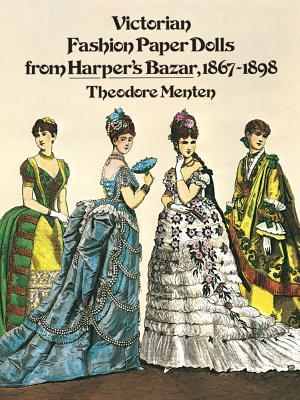 Victorian Fashion Paper Dolls from Harper's Bazar, 1867-1898 - Menten, Theodore