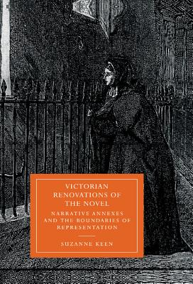 Victorian Renovations of the Novel: Narrative Annexes and the Boundaries of Representation - Keene, Suzanne