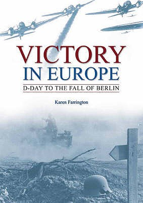 Victory in Europe: D-day to the Fall of Berlin - Farrington, Karen