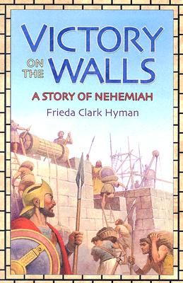 Victory on the Walls: A Story of Nehemiah - Hyman, Frieda Clark