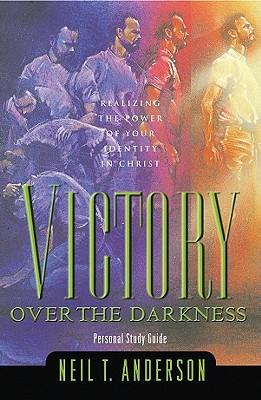 Victory Over the Darkness: 10th Anniversary Addition - Anderson, Neil T, Mr., and Anderson, Joanne T, Mr.