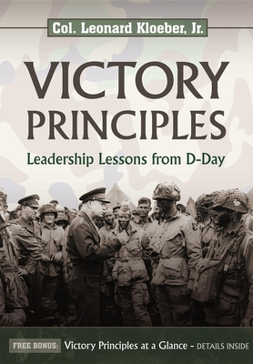 Victory Principles: Leadership Lessons from D-Day - Kloeber, Leonard, Jr.