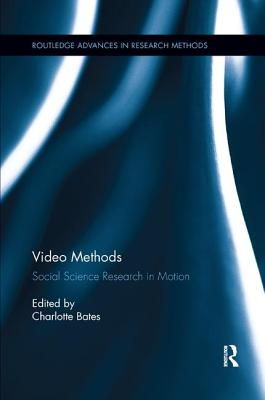 Video Methods: Social Science Research in Motion - Bates, Charlotte (Editor)