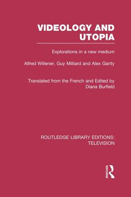 Videology and Utopia: Explorations in a New Medium - Willener, Alfred, and Milliard, Guy, and Ganty, Alex