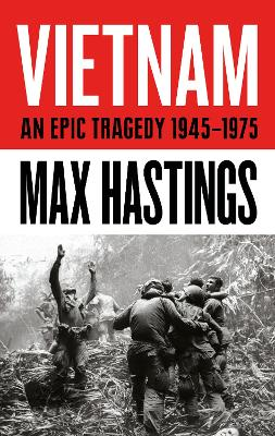 Vietnam: An Epic History of a Divisive War 1945-1975 - Hastings, Max