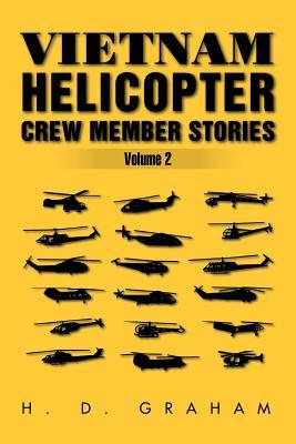 Vietnam Helicopter Crew Member Stories Volume II: Volume II - Graham, H D