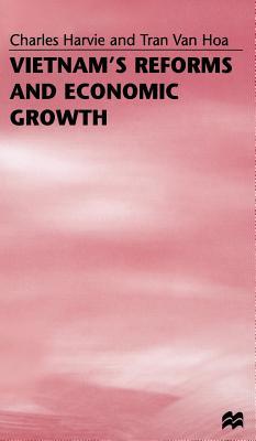 Vietnam's Reforms and Economic Growth - Harvie, Charles, and Hoa, Tran van, Professor