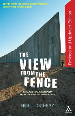 View from the Fence: The Arab-Israeli Conflict from the Present to Its Roots - Lochery, Neill