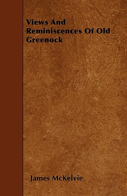 Views and Reminiscences of Old Greenock - McKelvie, James