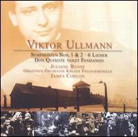 Viktor Ullmann: Symphonien Nos. 1 & 2; 6 Lieder; Don Quixote tanzt Fandango - Juliane Banse (soprano); Gürzenich Orchestra of Cologne; James Conlon (conductor)