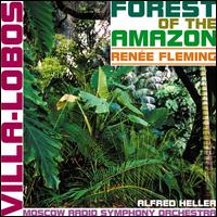 Villa-Lobos: Forests of the Amazon - Ren�e Fleming (soprano); Moscow Physics and Engineering Institute Chorus (choir, chorus); Monaco Radio Symphony Orchestra;...