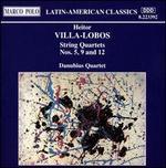 Villa-Lobos: String Quartets Nos. 5, 9 & 12