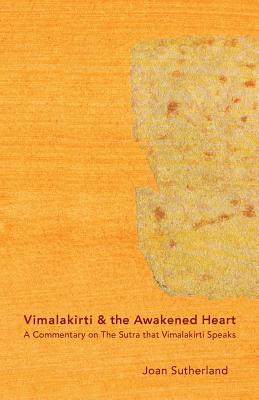 Vimalakirti & the Awakened Heart: A Commentary on the Sutra That Vimalakirti Speaks - Sutherland Roshi, Joan