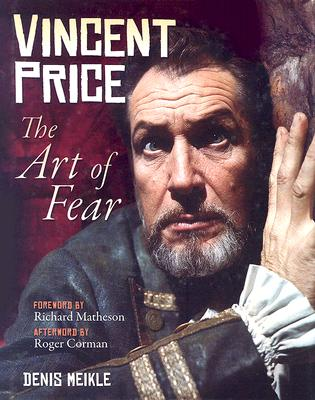 Vincent Price: The Art of Fear - Meikle, Denis, and Matheson, Richard (Foreword by), and Corman, Roger (Afterword by)