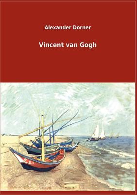 Vincent Van Gogh - Dorner, Alexander