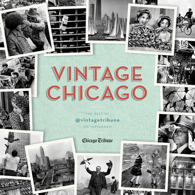 Vintage Chicago: The Best of @vintagetribune on Instagram - Chicago Tribune, and Daughtridge, Robin (Foreword by), and Bannos, Pamela (Introduction by)