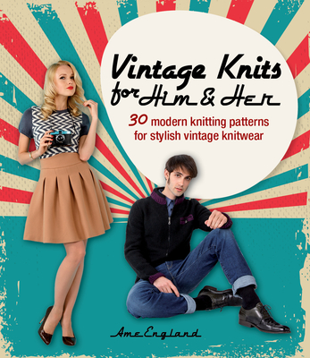 Vintage Knits for Him & Her: 30 Modern Knitting Patterns for Stylish Vintage Knitwear - England, Ame