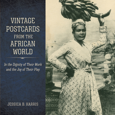 Vintage Postcards from the African World: In the Dignity of Their Work and the Joy of Their Play - Harris, Jessica B