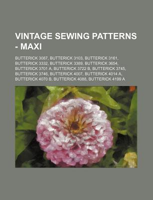 Vintage Sewing Patterns - Maxi: Butterick 3087, Butterick 3103, Butterick 3161, Butterick 3332, Butterick 3389, Butterick 3654, Butterick 3701 A, Butterick 3722 B, Butterick 3745, Butterick 3746, Butterick 4007, Butterick 4014 A, Butterick 4070 B... - Source Wikia