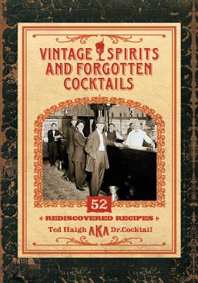 Vintage Spirits and Forgotten Cocktails: 52 Rediscovered Recipes - Haigh, Ted