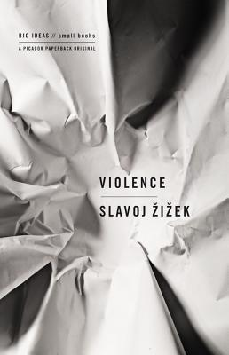 Violence: Six Sideways Reflections - Zizek, Slavoj