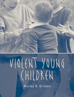 Violent Young Children - Glicken, Morley D, Dr.
