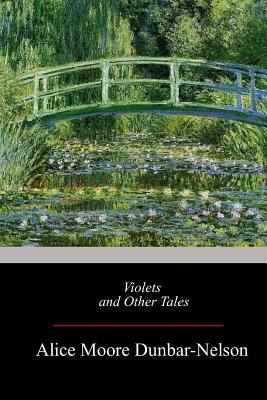 Violets and Other Tales - Dunbar-Nelson, Alice Moore