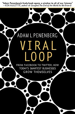 Viral Loop: From Facebook to Twitter, How Today's Smartest Businesses Grow Themselves - Penenberg, Adam