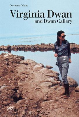 Virginia Dwan: Dwan Gallery - Celant, Germano (Editor), and Costa, Chiara (Contributions by)