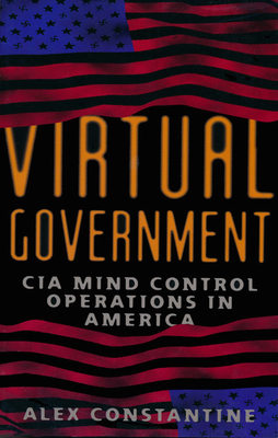 Virtual Government: CIA Mind Control Operations in America - Constantine, Alex