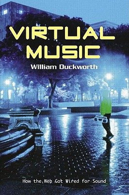 Virtual Music: How the Web Got Wired for Sound - Duckworth, William