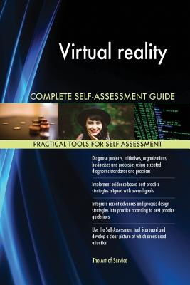 Virtual Reality Complete Self-Assessment Guide - Blokdyk, Gerardus