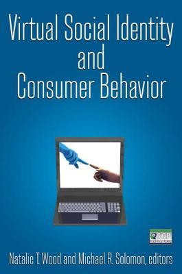 Virtual Social Identity and Consumer Behavior - Wood, Natalie T, and Solomon, Michael R, Professor